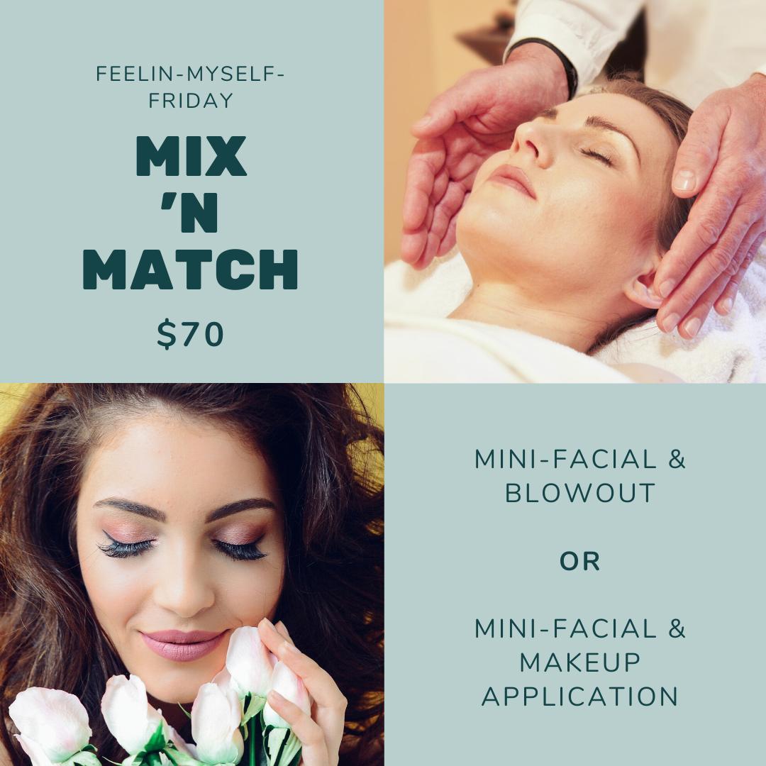 Feelin-Myself-Friday. Mix 'n match $70. Mini-facial & Blowout or mini-facial & Makeup application.