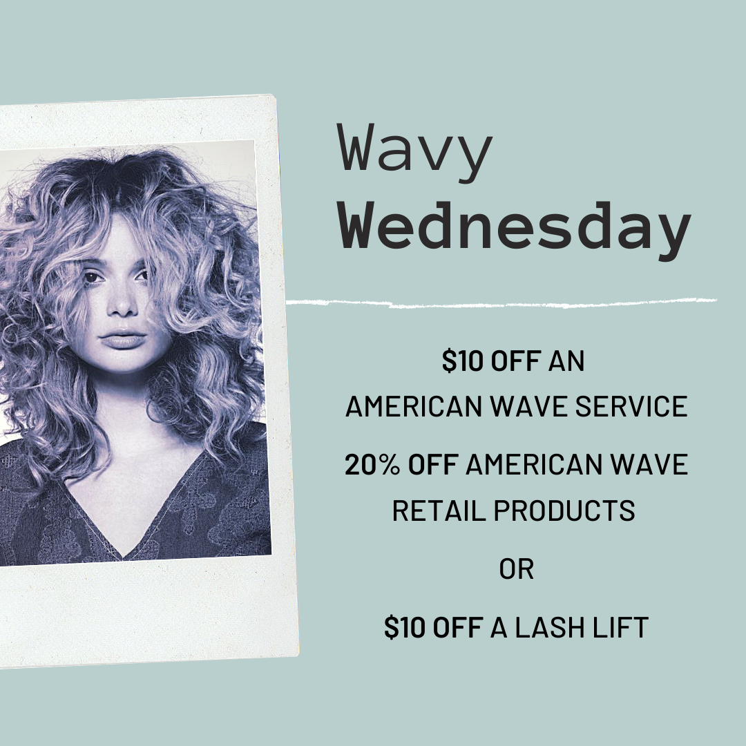 Wavy Wednesday. $10 off an American wave service. 20% off American wave retail products or $10 off a lash lift